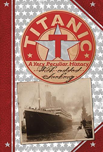 Titanic: A Very Peculiar History