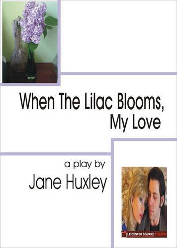 When the Lilac Blooms, My Love: A: Huxley, Jane