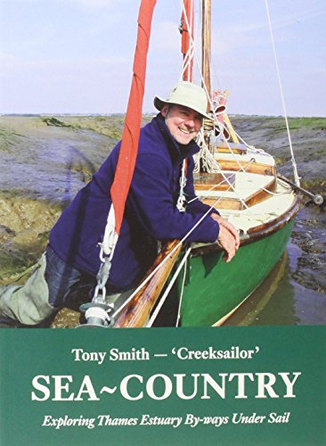 Sea-Country: Exploring Thames Estuary by-Ways Under Sail: Smith, Tony