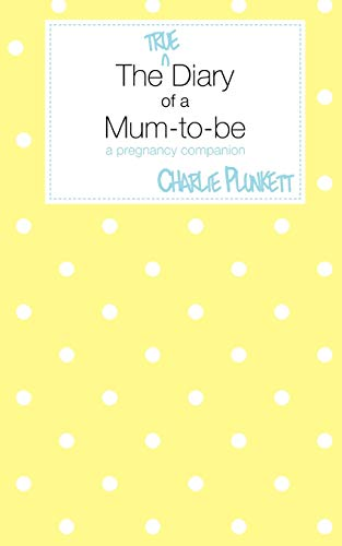 9781907211959: The True Diary of a Mum-To-Be - A Pregnancy Companion