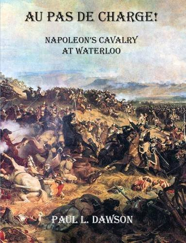 9781907212130: Au Pas de Charge!: Napoleon's Cavalry at Waterloo 2015