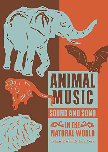 Animal Music: Sound and Song in the Natural World: Tobias Fischer, Lara Cory