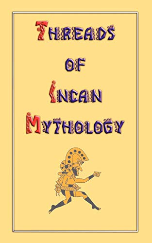 9781907256981: Threads of Incan Mythology (Myths, Legend and Folk Tales from Around the World)