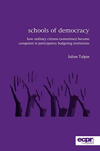 9781907301186: Schools of Democracy: How Ordinary Citizens (Sometimes) Become Competent in Participatory Budgeting Institutions (ECPR Monographs Series)