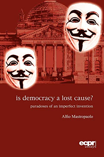 9781907301384: Is Democracy a Lost Cause?: Paradoxes of an Imperfect Invention (ECPR Essays Series)