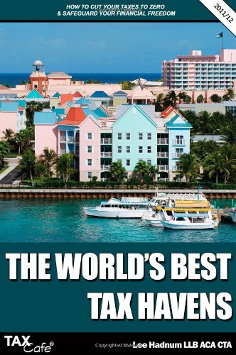 9781907302398: The World's Best Tax Havens: How to Cut Your Taxes to Zero and Safeguard Your Financial Freedom (Taxcafe.Co.UK Tax Guides)