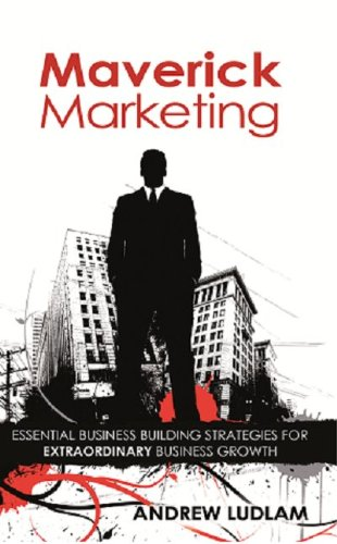 9781907308178: Maverick Marketing: Essential Business Building Strategies for Extraordinary Growth