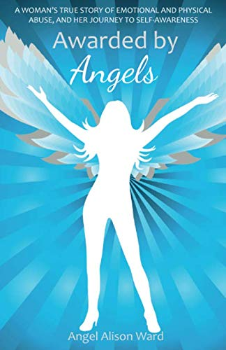 9781907308444: Awarded by Angels: A Woman's True Story of Emotional and Physical Abuse, and Her Journey to Self-Awareness