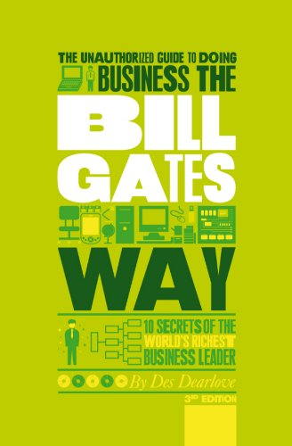9781907312465: The Unauthorized Guide To Doing Business the Bill Gates Way: 10 Secrets of the World's Richest Business Leader