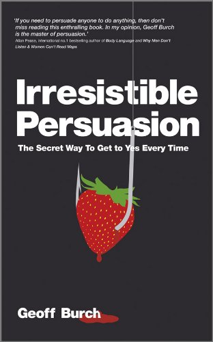 9781907312489: Irresistible Persuasion: The Secret Way To Get To Yes Every Time