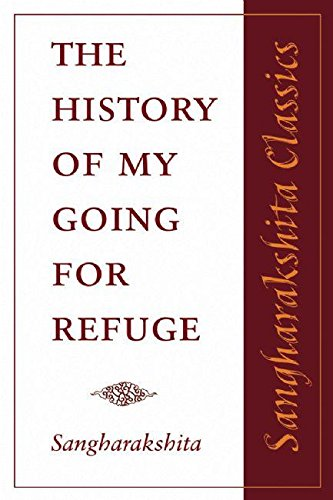 9781907314001: The History of My Going for Refuge (Sangharakshita Classics): Reflections on the Occasion of the Twentieth Anniversary of the Western Buddhist Order (Triratna Buddhist Order)