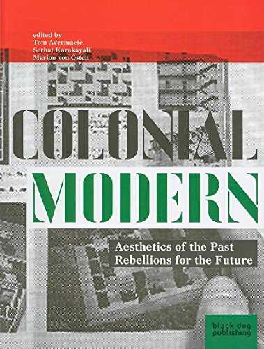 Colonial Modern: Aesthetics of the Past--Rebellions for the Future (Paperback): Tom Avermaete