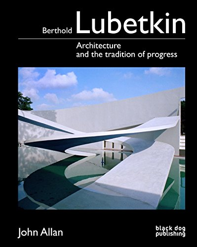 Berthold Lubetkin: Architecture and the Tradition of Progress: John Allan