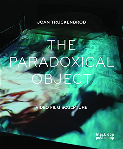 The Paradoxical Object: Video Film Sculpture: Truckenbrod, Joan