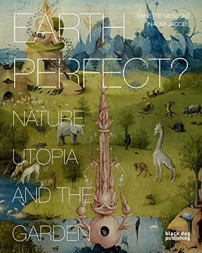 Earth Perfect?: Nature, Utopia and the Garden: Annette Giesecke
