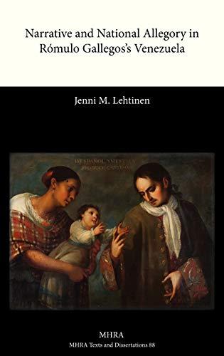 Narrative and National Allegory in Romulo Gallegoss Venezuela: Jenni M. Lehtinen
