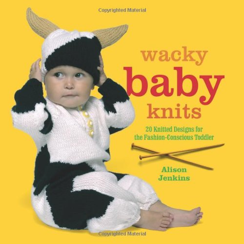 9781907332036: Wacky Baby Knits: 20 Knitted Designs for the Fashion-conscious Toddler