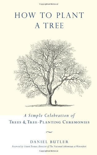 How to Plant a Tree: A Simple Celebration of Trees and Tree-planting Ceremonies (1907332197) by Butler, Daniel; Toomer, Simon