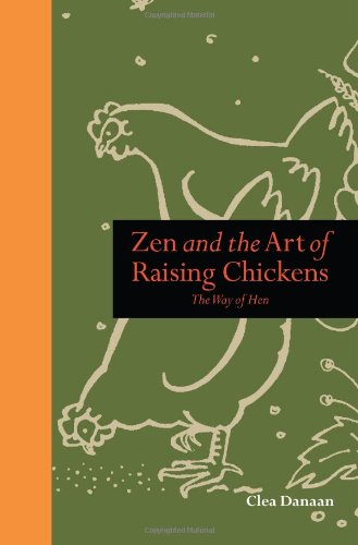 9781907332388: Zen and the Art of Raising Chickens: The Way of Hen. Clea Edelblute (Mindfulness)