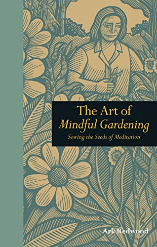 9781907332593: Art of Mindful Gardening: Sowing the Seeds of Meditation (Mindfulness)