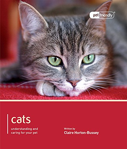 Cats - Pet Friendly: Understanding and Caring for Your Pet: Claire Horton-Bussey