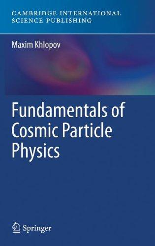 Fundamentals of Cosmic Particle Physics: Khlopov, Maxim