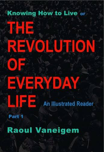 Knowing How to Live or The Revolution: Raoul Vaneigem