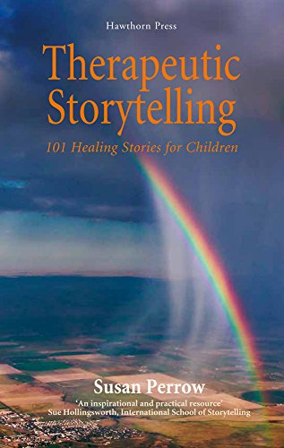 Therapeutic Storytelling: 101 Healing Stories for Children: Perrow, Susan