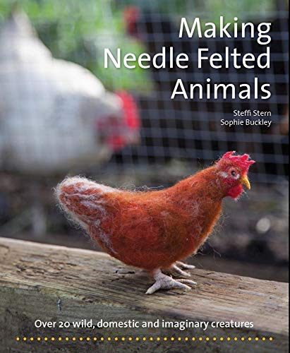 Making Needle Felted Animals: Over 20 Wild, Domestic, and Imaginary Creatures (Crafts and family ...