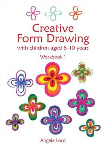 Creative Form Drawing: With Children Aged 6-10 Years: Workbook 1 (Hardcover): Angela Lord