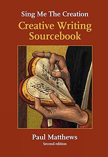 Sing Me the Creation: Creative Writing Sourcebook (Education): Matthews, Paul