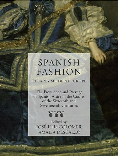 9781907372230: Spanish Fashion in Early Modern Europe: The Prevalence and Prestige of Spanish Attire in the Courts of the 16th and 17th Centuries