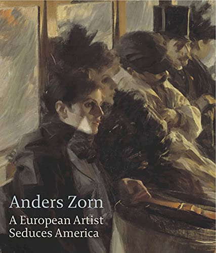 Anders Zorn, a European Artist Seduces America: Tostmann, Oliver