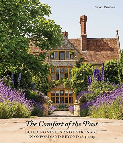 The Comfort of The Past: Building Styles and Patronage in Oxford and Beyond 1815-2015: Parissien, ...