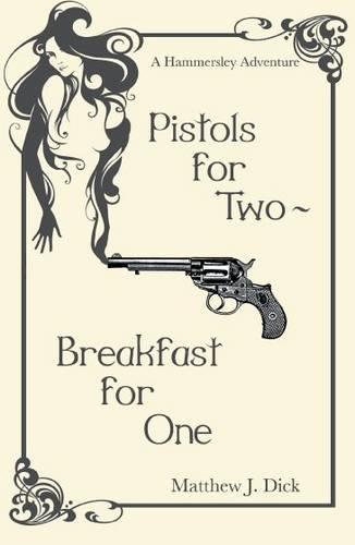 Pistols For Two, Breakfast For One: Dick, Matthew J