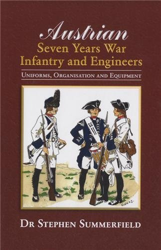 9781907417153: Austrian Seven Years War Infantry and Engineers: Uniforms, Organisation and Equipment