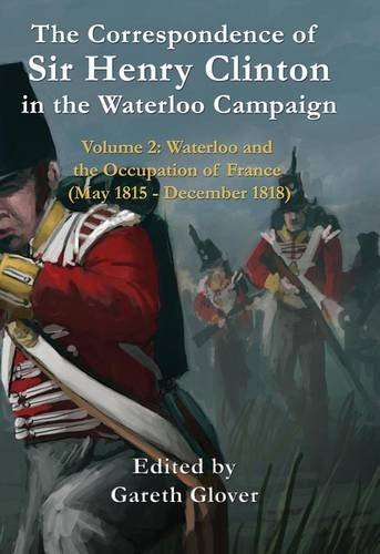 The Correspondence of Sir Henry Clinton in the Waterloo Campaign: Glover, Gareth