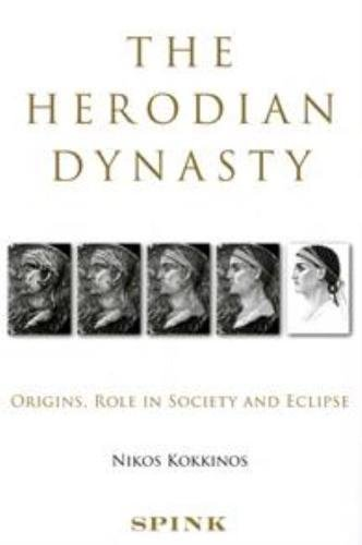 9781907427039: The Herodian Dynasty: Origins, Role in Society and Eclipse