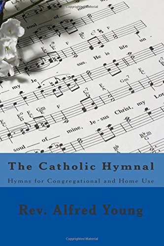 The Catholic Hymnal: Hymns for Congregational and Home Use: Young, Rev. Alfred