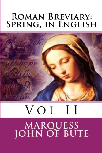 Roman Breviary: Spring, in English (Volume 2): John Marquess of Bute KT
