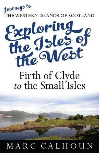 9781907443305: Exploring the Isles of the West: 1: Journeys to the Western Islands of Scotland; Firth of Clyde to the Small Isles
