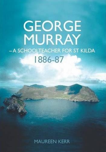 9781907443558: George Murray: A Schoolteacher for St Kilda, 1886-87