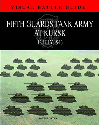 9781907446610: FIFTH GUARDS TANK ARMY AT KURSK: 12 July 1943 (Visual Battle Guide)