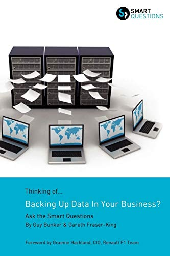 Thinking of.Backing Up Data In Your Business Ask the Smart Questions: Guy Bunker