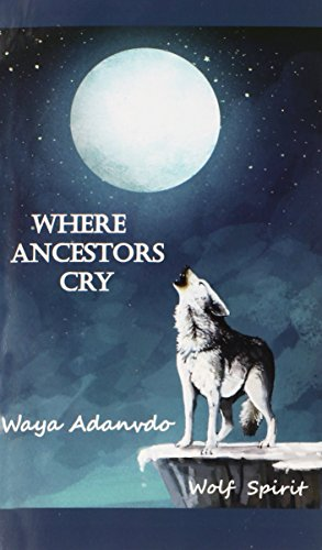 Where Ancestors Cry (Paperback): Waya Adanvdo
