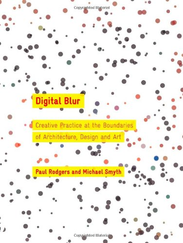 9781907471018: Digital Blur: Creative Practice at the Boundaries of Architecture, Design and Art (Art + Design)