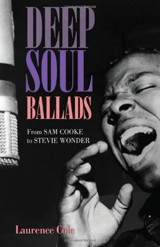 Deep Soul Ballads: From Sam Cooke to Stevie Wonder: Laurence Cole