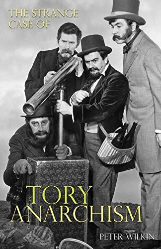 9781907471100: The Strange Case of Tory Anarchism