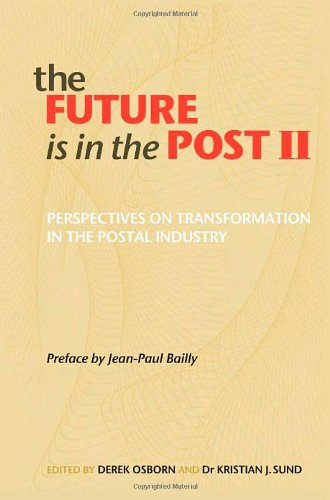 The Future is in the Post II: Perspectives on Transformation in the Postal Industry (Hardback)