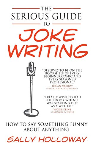 9781907498374: The Serious Guide to Joke Writing: How To Say Something Funny About Anything